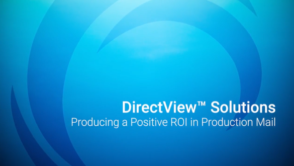 DirectView Solutions - Producing a positive ROI in production mail